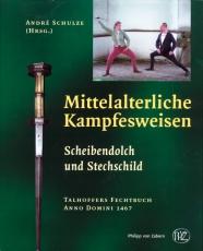 Schulze: Mittelalterliche Kampfesweisen –Scheibendolch und Stechschild