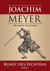 Kiermayer: Joachim Meyer – Kunst des Fechtens 1