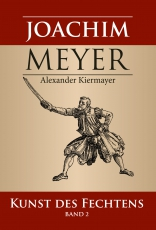Kiermayer: Joachim Meyer –Kunst des Fechtens 2