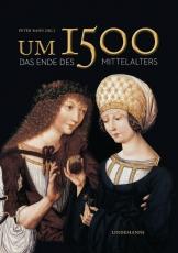 Bahn (Hg.): Um 1500. Das Ende des Mittelalters