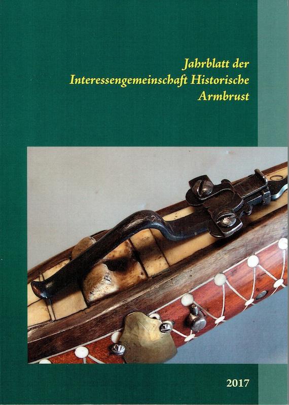 Jahrblatt der Interessengemeinschaft historische Armbrust 2017, Norderstedt: Books on Demand 2017.