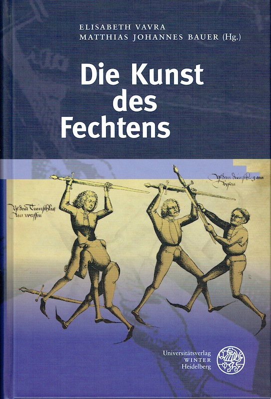 Elisabeth Vavra und Matthias Johannes Bauer (Hgg.): Die Knst des Fechtens, Heidelberg 2017.