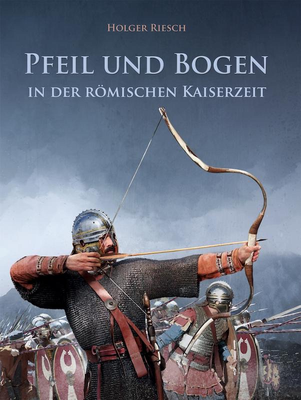 Holger Riesch: Pfeil und Bogen in der römischen Kaiserzeit, Ludwigshafen: Verlag Angelika Hörnig 2017.