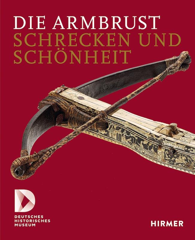 """""""Die Armbrust. Schrecken und Schönheit"""", hg. von Sven Lüken und Jens Sensfelder. München 2019."""