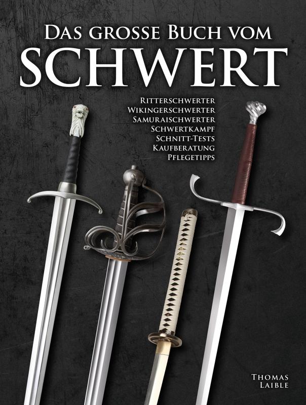 Thomas Laible: Das große Buch vom Schwert, Wieland Verlag 2019.