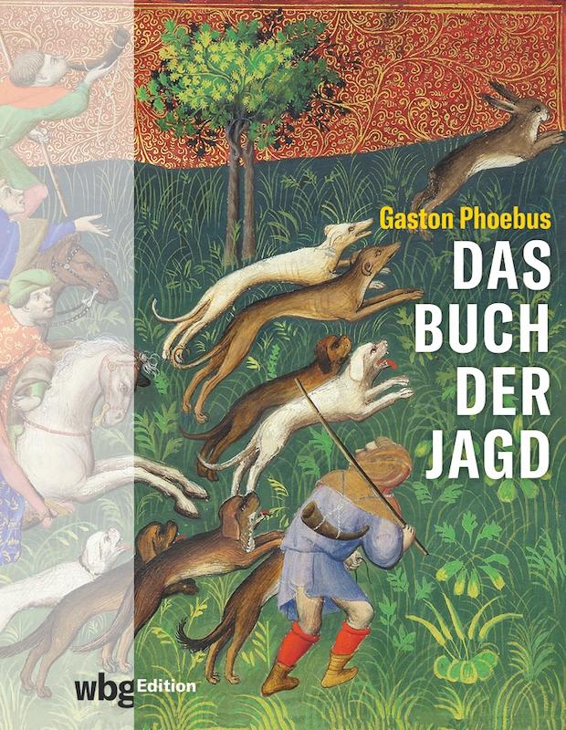 Gaston Phoebus: Das Buch der Jagd, Darmstadt: wbg 2021.