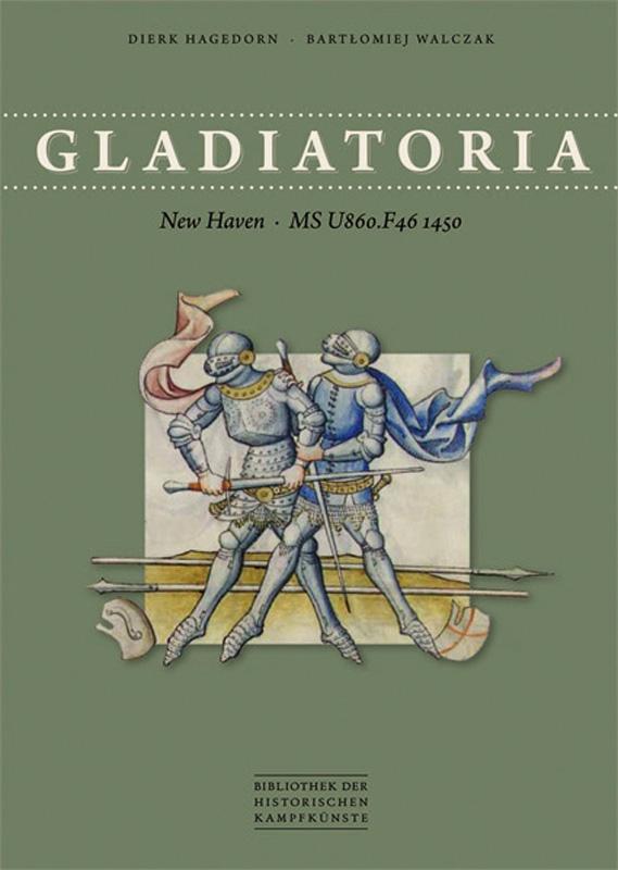 Hagedorn/Walczak: Gladiatoria. New Haven MS U860.F46 1450 Geb. mit Lesebändchen, 392 Seiten, 107 Farbabbildungen, zweisprachige Ausgabe dt./engl. Bibliothek der historischen Kampfkünste Band 4. € 44,80.
