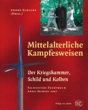 Schulze: Mittelalterliche Kampfesweisen–Der Kriegshammer, Schild und Kolben