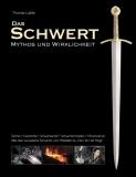 Laible: Das Schwert – Mythos und Wirklichkeit
