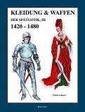 Lehnart: Kleidung & Waffen der Spätgotik III (1420-1480)